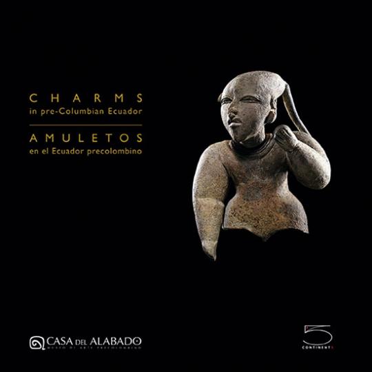 Charms in Pre-Columbian Ecuador. Amulette und Talismane im Alten Ecuador.