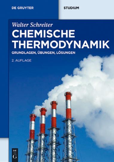 Chemische Thermodynamik. Grundlagen, Übungen, Lösungen