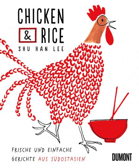 Chicken & Rice. Frische und einfache Gerichte aus Südostasien.