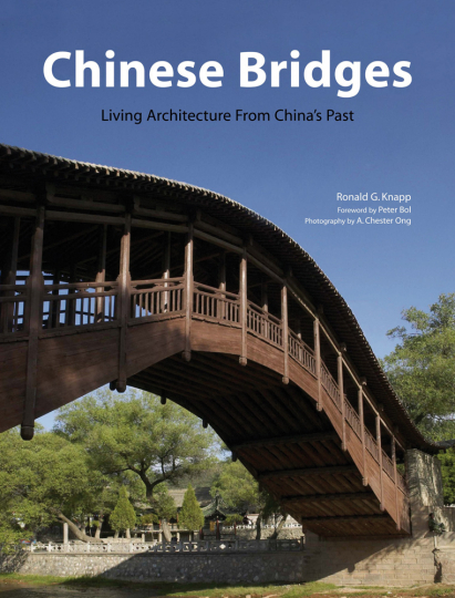 Chinese Bridges. Living Architecture from China's Past.