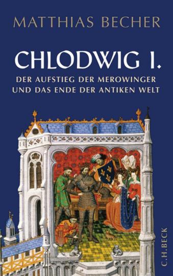 Chlodwig I. Der Aufstieg der Merowinger und das Ende der antiken Welt.