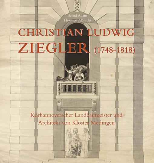 Christian Ludwig Ziegler (1748-1818). Kurhannoverscher Landbaumeister und Architekt von Kloster Medingen.