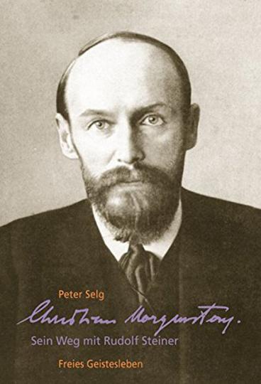 Christian Morgenstern. Sein Weg mit Rudolf Steiner.