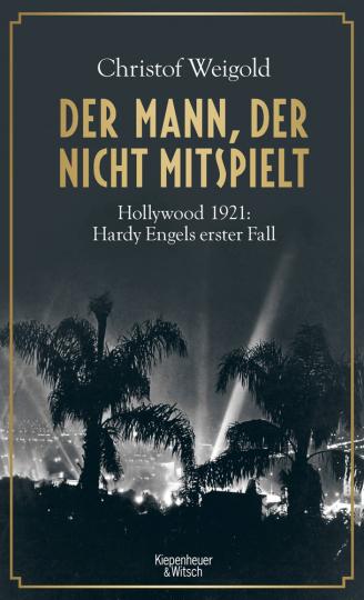 Christof Weigold. Der Mann, der nicht mitspielt. Hollywood 1921. Hardy Engels erster Fall.