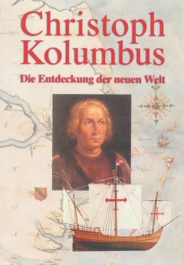 Christoph Kolumbus. Die Entdeckung der Neuen Welt.