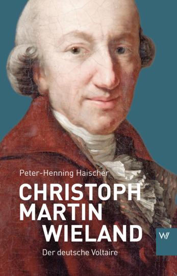 Christoph Martin Wieland. Der deutsche Voltaire.