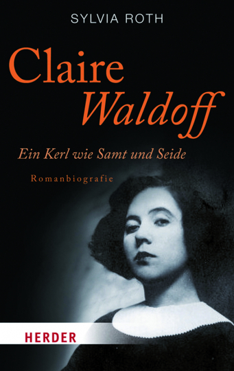 Claire Waldoff. Ein Kerl wie Samt und Seide. Romanbiografie.