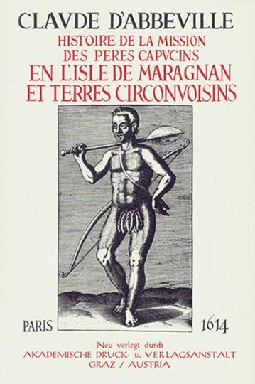 Claude D'Abbeville. Histoire de la Mission des Pères Capucins en l'Isle de Maragnan et Terres Circonvoisines.
