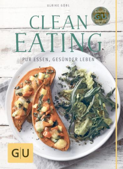 Clean Eating: Pur essen – gesünder leben