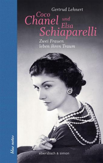 Coco Chanel und Elsa Schiaparelli. Zwei Frauen leben ihren Traum.