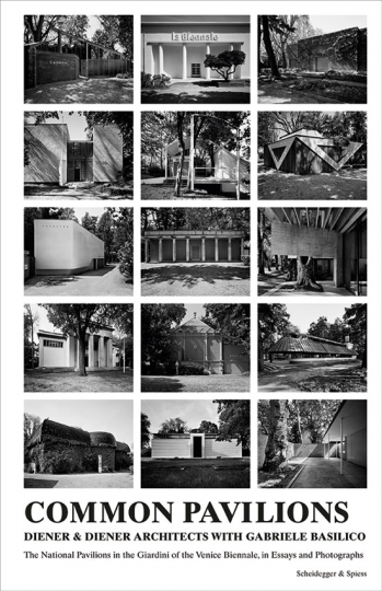 Common Pavilions. The National Pavilions in the Giardini of the Venice Biennale in Essays and Photographs.