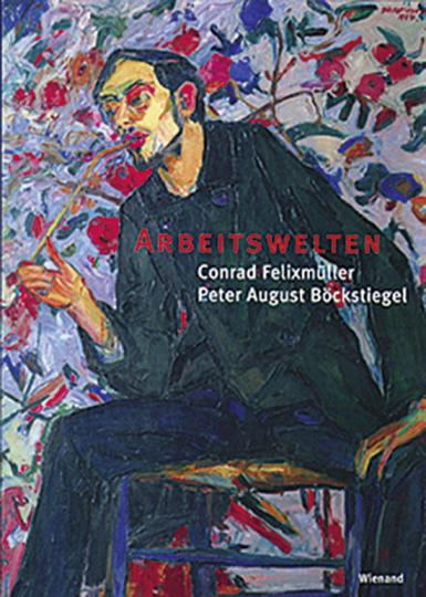 Conrad Felixmüller - Peter August Böckstiegel: Arbeitswelten.