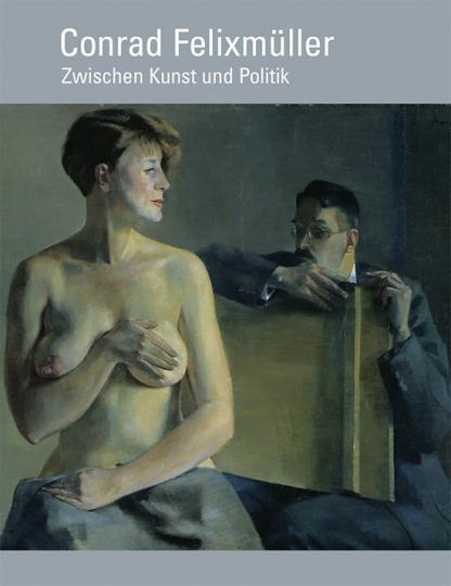 Conrad Felixmüller. Zwischen Kunst und Politik.