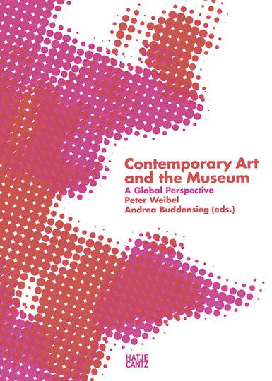 Contemporary Art and the Museum. A Global Perspective.