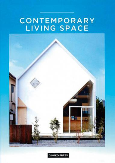 Contemporary Living Space. Zeitgenössisches Bauen und Wohnen.