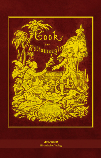 Cook, der Weltumsegler. Reprint der Originalausgabe von 1882.