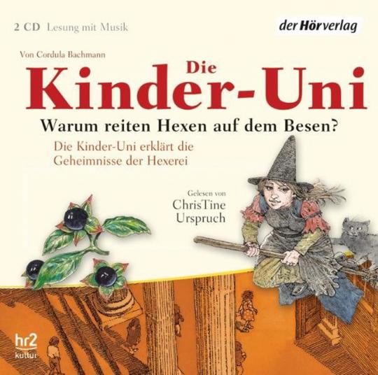 Cordula Bachmann. Die Kinder-Uni. Warum reiten Hexen auf dem Besen? 2 CDs.