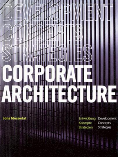 Corporate Architecture. Entwicklung, Konzepte, Strategien.