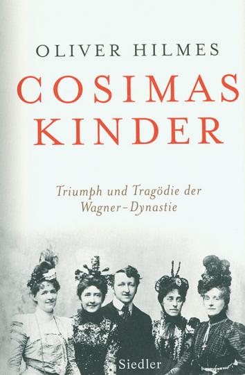 Cosimas Kinder. Triumph und Tragödie der Wagner-Dynastie.