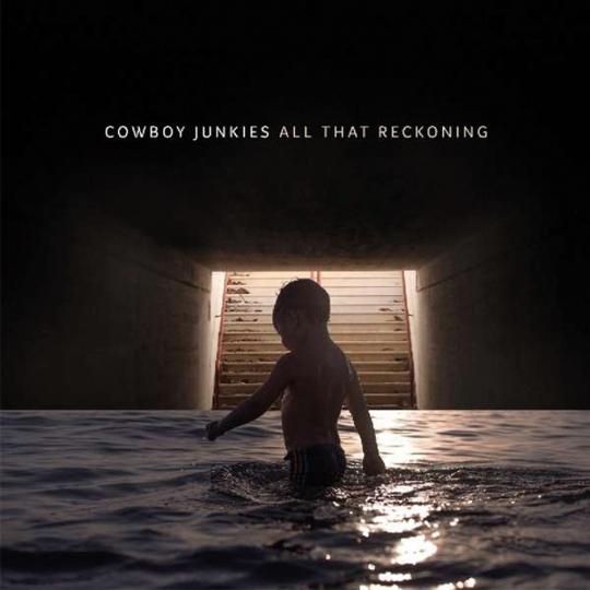 Cowboy Junkies. All That Reckoning. CD.