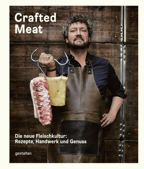 Crafted Meat. Die neue Fleischkultur. Rezepte, Handwerk und Genuss.