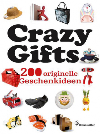 Crazy Gifts. 200 originelle Geschenkideen.