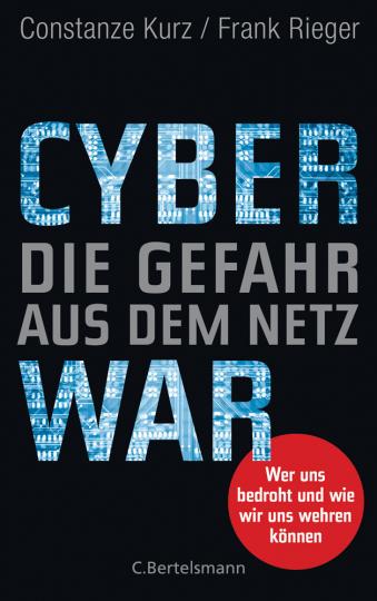 Cyberwar. Die Gefahr aus dem Netz. Wer uns bedroht und wie wir uns wehren können.