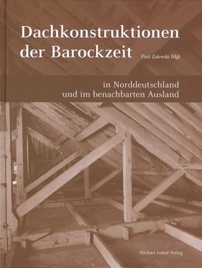 Dachkonstruktionen der Barockzeit in Norddeutschland und im benachbarten Ausland.