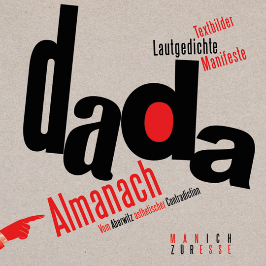 Dada-Almanach. Vom Aberwitz ästhetischer Contradiction. Textbilder, Lautgedichte, Manifeste.