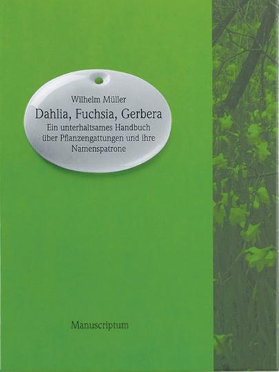 Dahlia, Fuchsia, Gerbera. Ein unterhaltsames Handbuch über botanische Gattungen und ihre Namenspatrone.