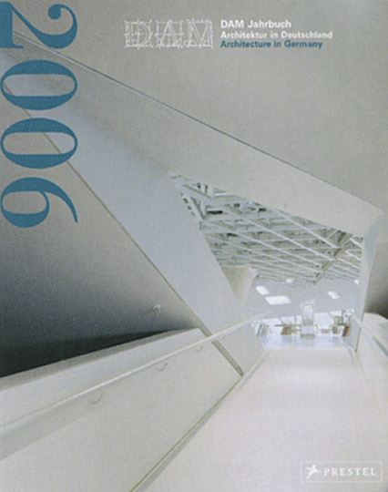 DAM Jahrbuch 2006. Architektur in Deutschland - neue Urbanität.