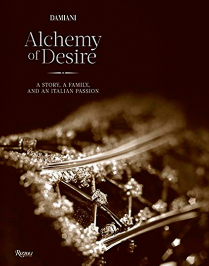 Damiani. Alchemy of Desire. A Story, a Family, and an Italian Passion.