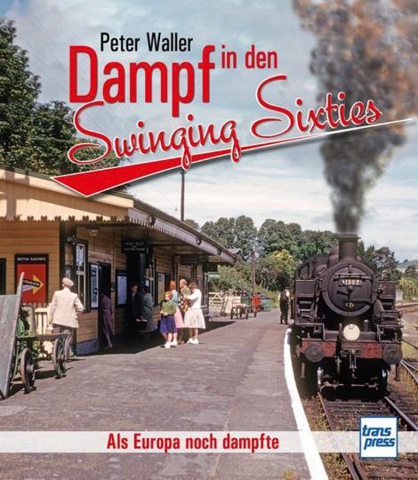 Dampf in den Swinging Sixties. Als Europa noch dampfte.