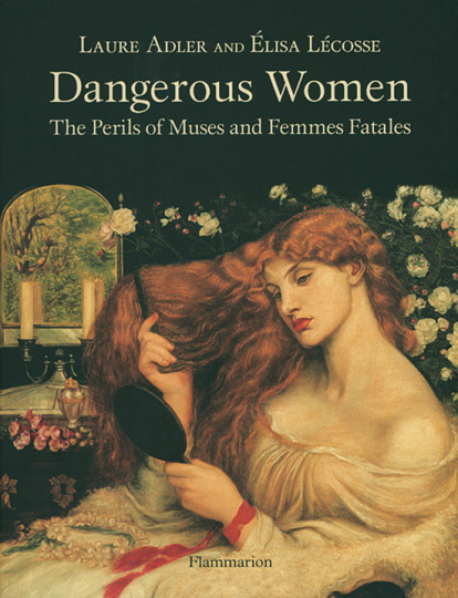 Dangerous Women. The Perils of Muses and Femmes Fatales.