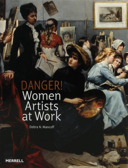 Danger! Women Artists at Work. Künstlerinnen bei der Arbeit.