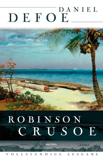 Daniel Defoe. Robinson Crusoe. Vollständige Ausgabe.