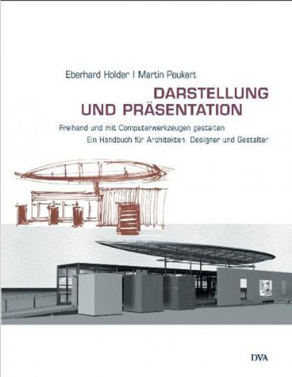 Darstellung und Präsentation - Freihand und mit Computerwerkzeugen gestalten. Ein Handbuch für Architekten, Designer und Gestalter mit CD-ROM