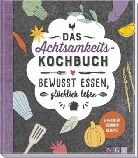 Das Achtsamkeits-Kochbuch - Bewusst essen, glücklich leben