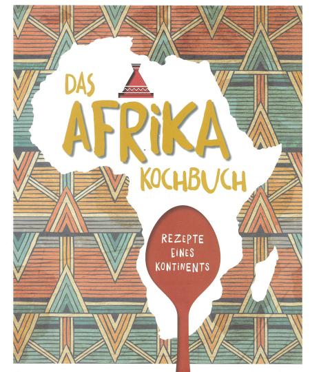 Das Afrika-Kochbuch. Rezepte eines Kontinents.