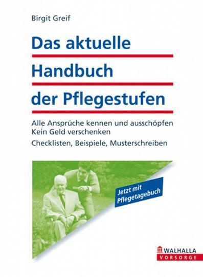 Das aktuelle Handbuch der Pflegestufen: Alle Ansprüche kennen und ausschöpfen - Kein Geld verschenken - Checklisten, Beispiele, Musterschreiben