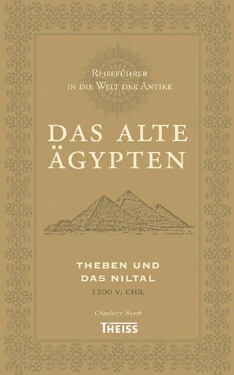 Das Alte Ägypten - Theben und das Niltal 1200 v.Chr. Reiseführer in die Welt der Antike