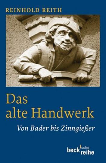 Das alte Handwerk. Von Bader bis Zinngießer.