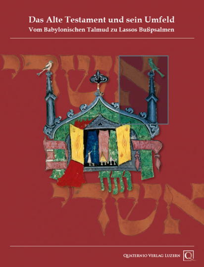 Das Alte Testament und sein Umfeld. Vom babylonischen Talmud bis zu Lassos Bußpsalmen.
