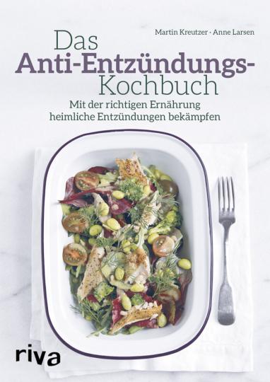 Das Anti-Entzündungs-Kochbuch - Mit der richtigen Ernährung heimliche Entzündungen bekämpfen
