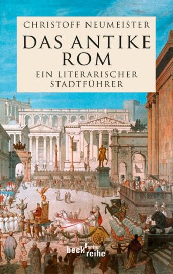 Das antike Rom. Ein literarischer Stadtführer.