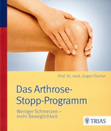Das Arthrose-Stopp-Programm: Weniger Schmerzen – mehr Beweglichkeit
