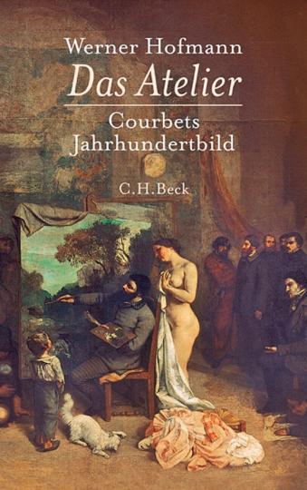 Das Atelier. Courbets Jahrhundertbild.