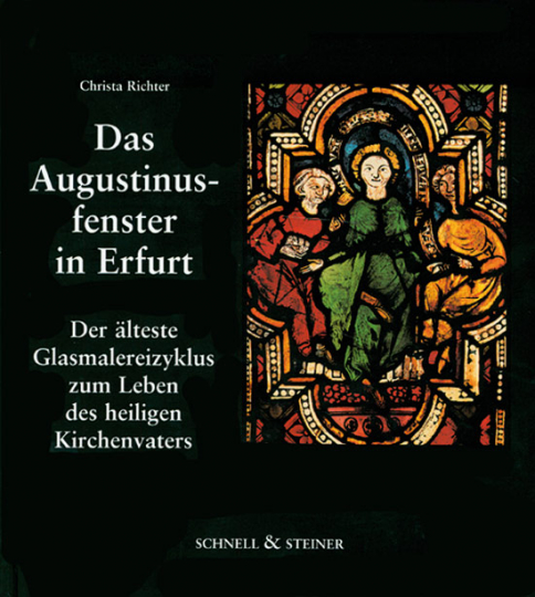 Das Augustinusfenster in Erfurt. Der älteste Glasmalereizyklus zum Leben des heiligen Kirchenvaters