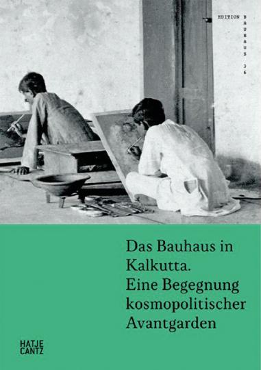 Das Bauhaus in Kalkutta. Eine Begegnung kosmopolitischer Avantgarden.