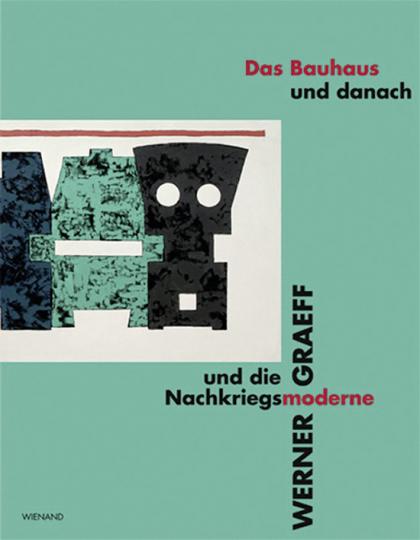 Das Bauhaus und danach. Werner Graeff und die Nachkriegsmoderne.